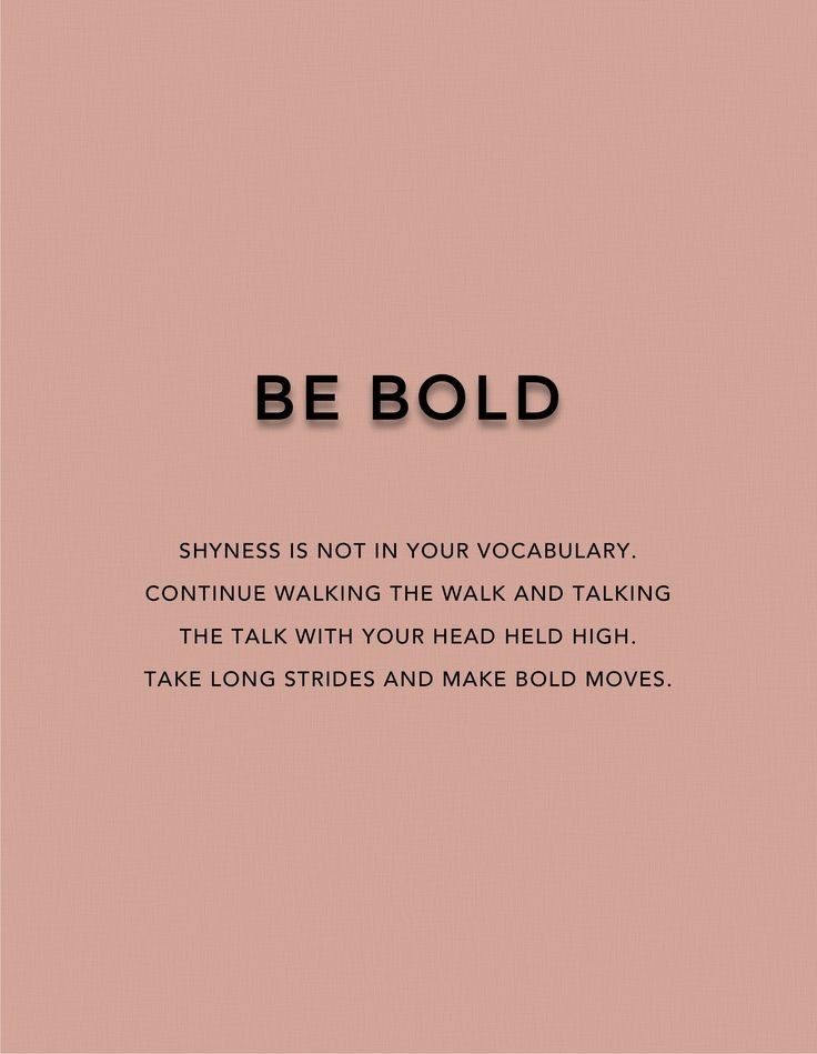 Be bold with Courage, Confidence and Discipline.