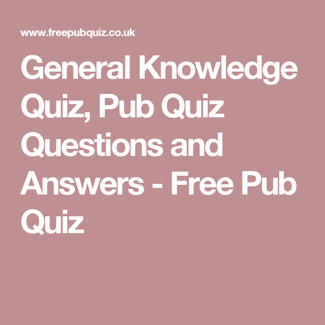 General Knowledge Quiz, Pub Quiz Questions and Answers ...