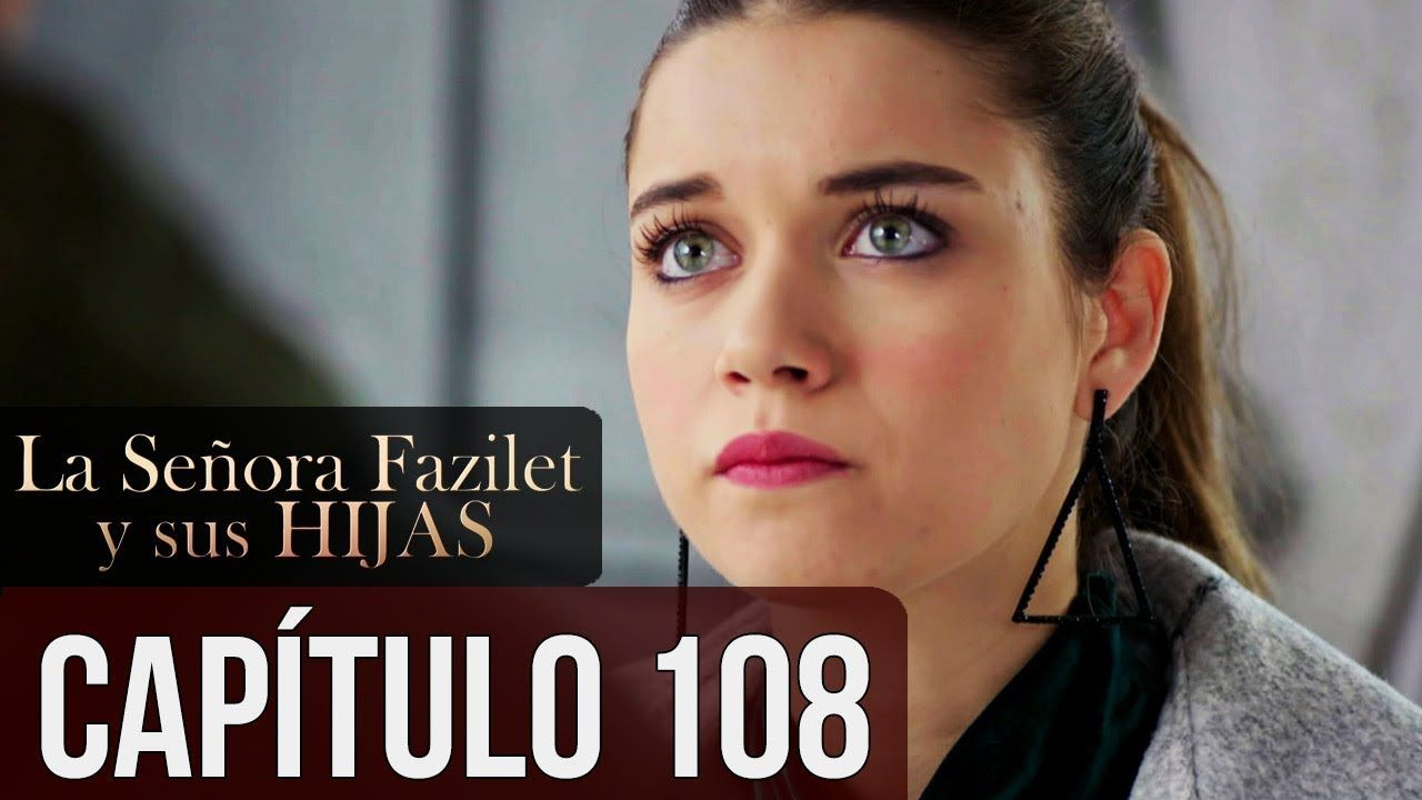 La Senora Fazilet Y Sus Hijas Capitulo 108 Audio Espanol In 2020 Youtube Music