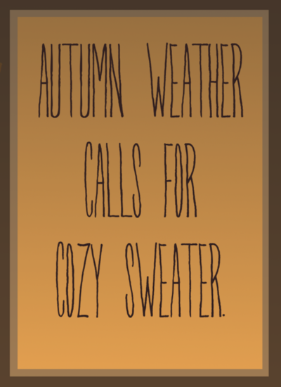 so true! Autumn weather calls for cozy sweater cozy