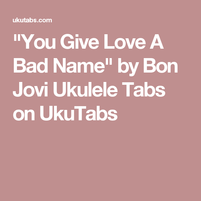 You Give Love A Bad Name\