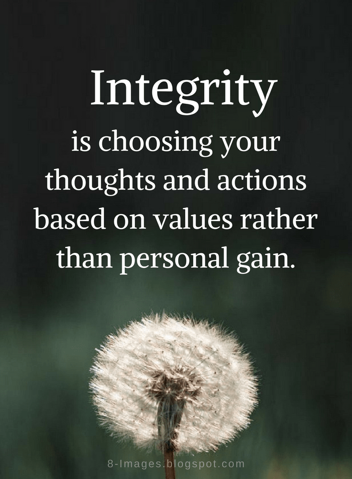 Integrity Quotes Integrity is choosing your thoughts and actions based on  values rather than personal gain. | Integrity quotes, Words, Cool words