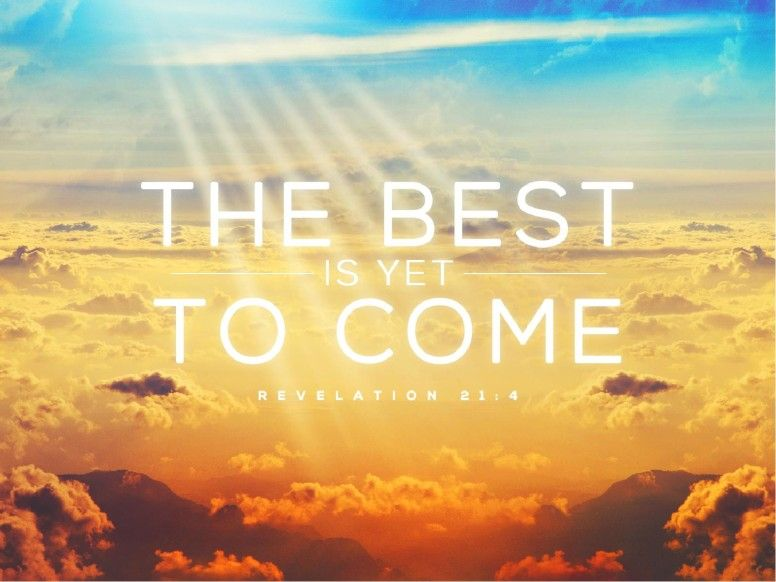 The Best Is Yet To Come Sermon PowerPoint | I love Jesus | The best