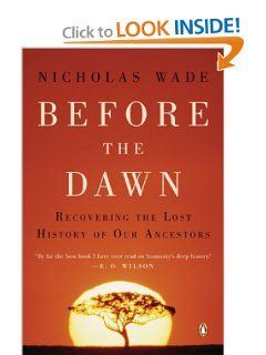 Before the Dawn: Recovering the Lost History of Our Ancestors: Nicholas Wade: 9780143038320: Amazon.com: Books
