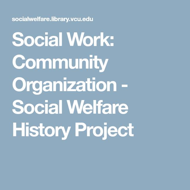 Social Work Community Organization Social Welfare History Project Three Methods Of Practice Is Casework Grou Social Work Community Organizing Organization