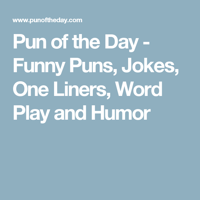 Pun of the Day - Funny Puns, Jokes, One Liners, Word Play