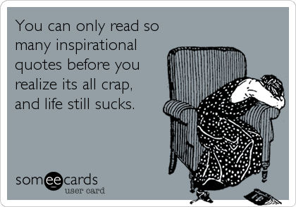 Life Sucks Quotes Delectable Funny Somewhat Topical Ecard You Can Only Read So Many .
