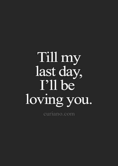 Till my last day, I'll be loving you Till my last day, I'll be loving you