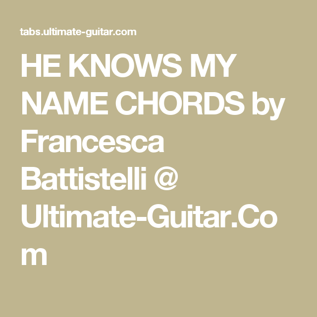 He Knows My Name Chords By Francesca Battistelli Ultimate Guitar