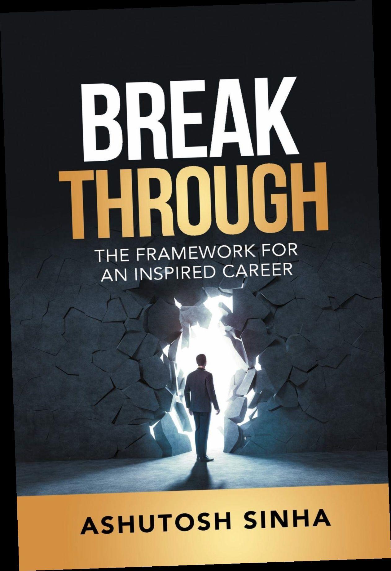 Ebook Pdf Epub Download Breakthrough The Framework For An Inspired Career By Ashutosh Sinha Ebook Ebook Pdf Breakthrough
