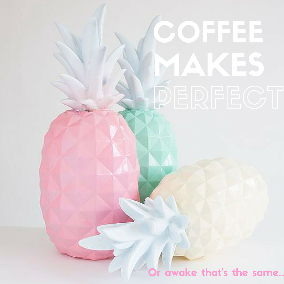 coffee makes perfect #coffee #perfect #pineapple #day