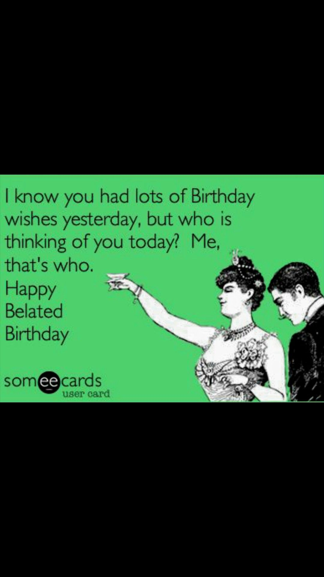 Pin By Kerry Scott On Birthdays Celebrations Funny Belated Birthday Wishes Funny Birthday Meme Belated Birthday Funny