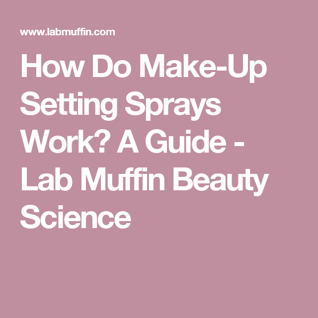 How Do Make-Up Setting Sprays Work? A Guide | Setting spray ...