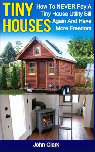 Tiny Houses How To NEVER Pay A Tiny House Utility Bill Again And