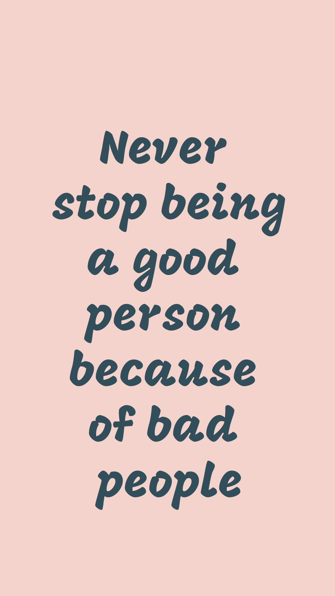 Never Stop Being A Good Person Because Of Bad People Words Inspirational Quotes Wallpaper Quotes