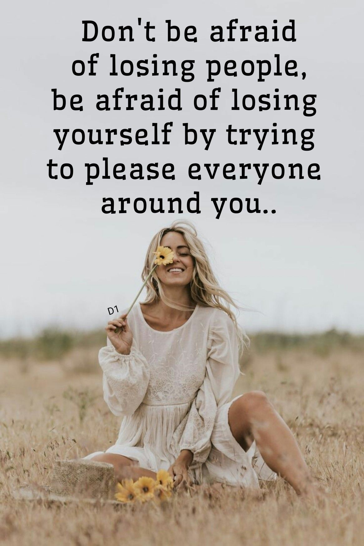 Don T Be Afraid Of Losing People Be Afraid Of Losing Yourself By