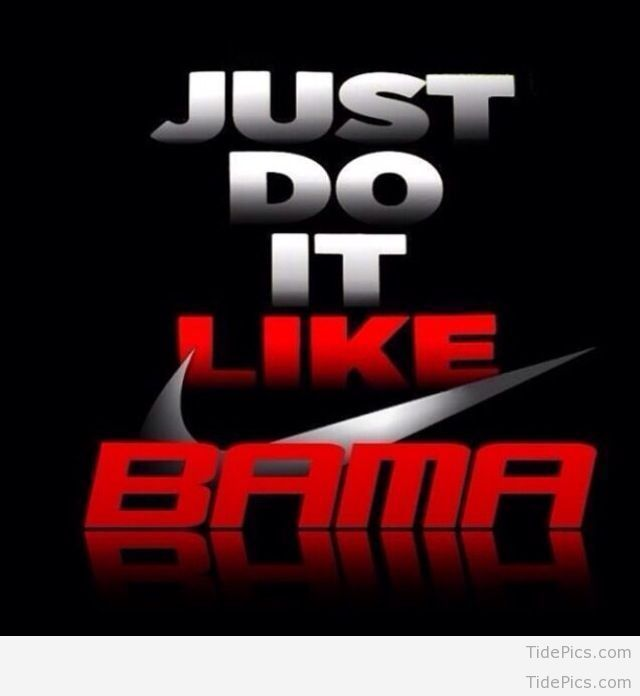 just do it like bama tide pics best alabama football pictures