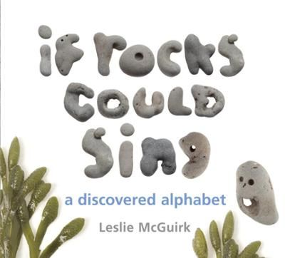If Rocks Could Sing by Leslie McGuirk, Click to Start Reading eBook, Amazing rocks, found on a stretch of beach near the author's home, comprise this unique alphabet book