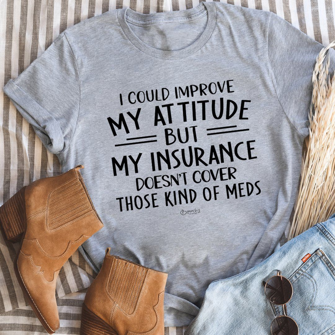 I could improve my attitude but my insurance doesnt cover