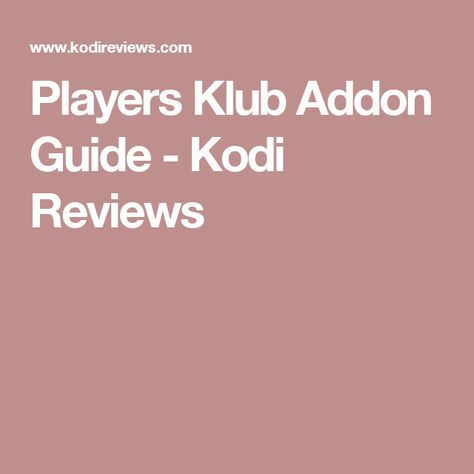 Players Klub Addon Guide - Kodi Reviews | Home | Kodi
