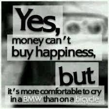 Money Cant Buy Happiness But Its More Comfortable To Cry In A Bmw