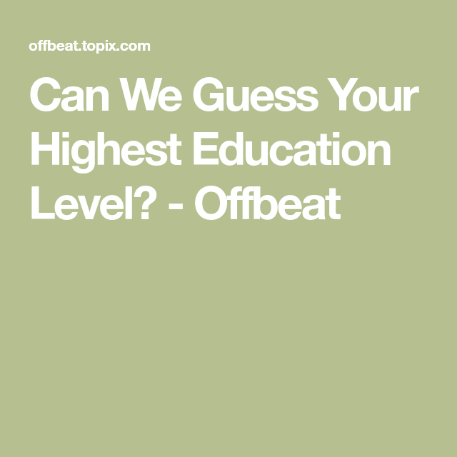 819314982 Can We Guess Your Highest Education Level  - Offbeat