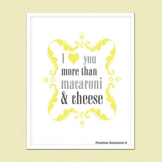 I Love You More Than Mac And Cheese Funny Quote Art Yellow And Gray 5x7 Personalized Art Art Quotes Funny Funny Quotes Love You More Than
