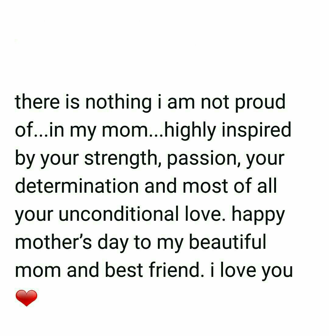 There Is Nothing I Am Not Proud Of In My Mom Highly Inspired By Your Strength Passion Your Determination And My Best Friend Quotes Best Friend Quotes Mom