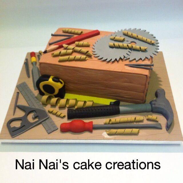 Carpenters Cake Man Cake Birthday Cake Nai Nais Cake Creations