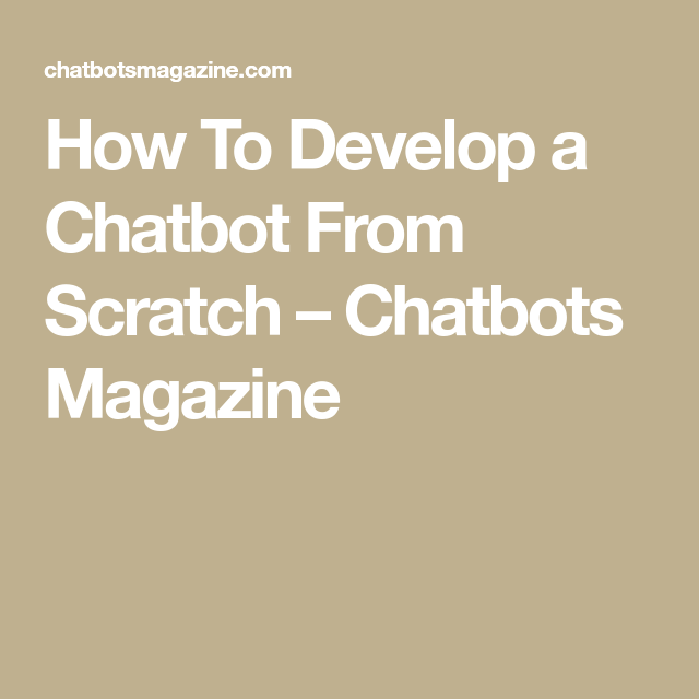 How To Develop A Chatbot From Scratch  Chatbots Magazine  Ai