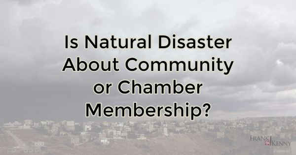 Is Natural Disaster About Community or Chamber Membership?