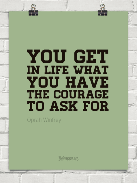 You Get In Life What You Have The Courage To Ask For By Oprah