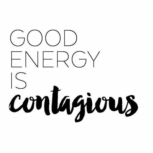 Good Energy Is Contagious Inspiration Motivational Quote