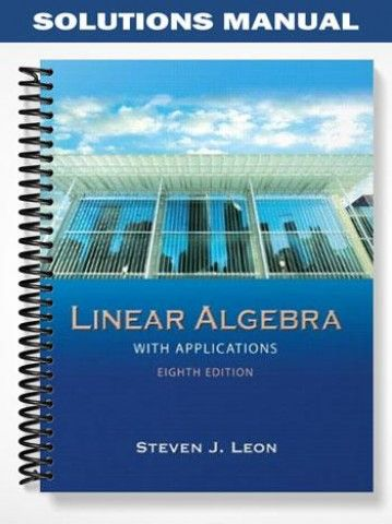 solutions manual for linear algebra with applications 8th edition by rh pinterest com introductory linear algebra 8th edition solution manual pdf linear algebra 8th edition leon solution manual