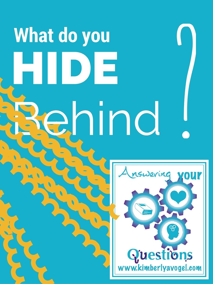 What do you Hide Behind? We all hide behind something. Find out mine and what I'm doing about it today.