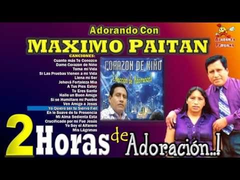 2 Dos Horas De Adoración Con Maximo Paitan Colección De Adoración Audio Hd 2013 Youtube Audio Music