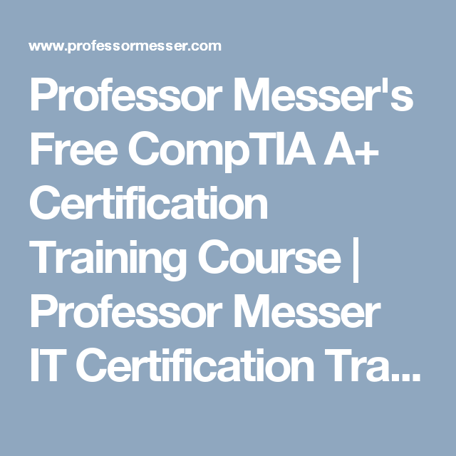 Professor Messer\'s Free CompTIA A+ Certification Training Course ...