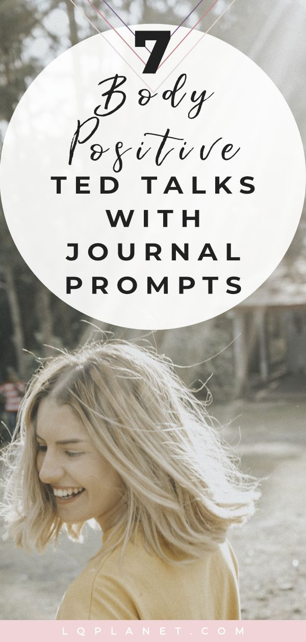 7 Body Positive TED talks about body positivity with journal prompts. #selfcare #journal #loveyourself #selflove #bodypositive #mindset #positivity #motivational