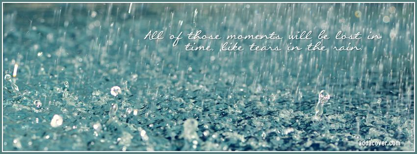 Tears In The Rain Facebook Covers Tears In The Rain Fb Covers Tears In The Rain Facebook Timeline Covers Facebook Cover Images Rainy Day Quotes Rain Pictures