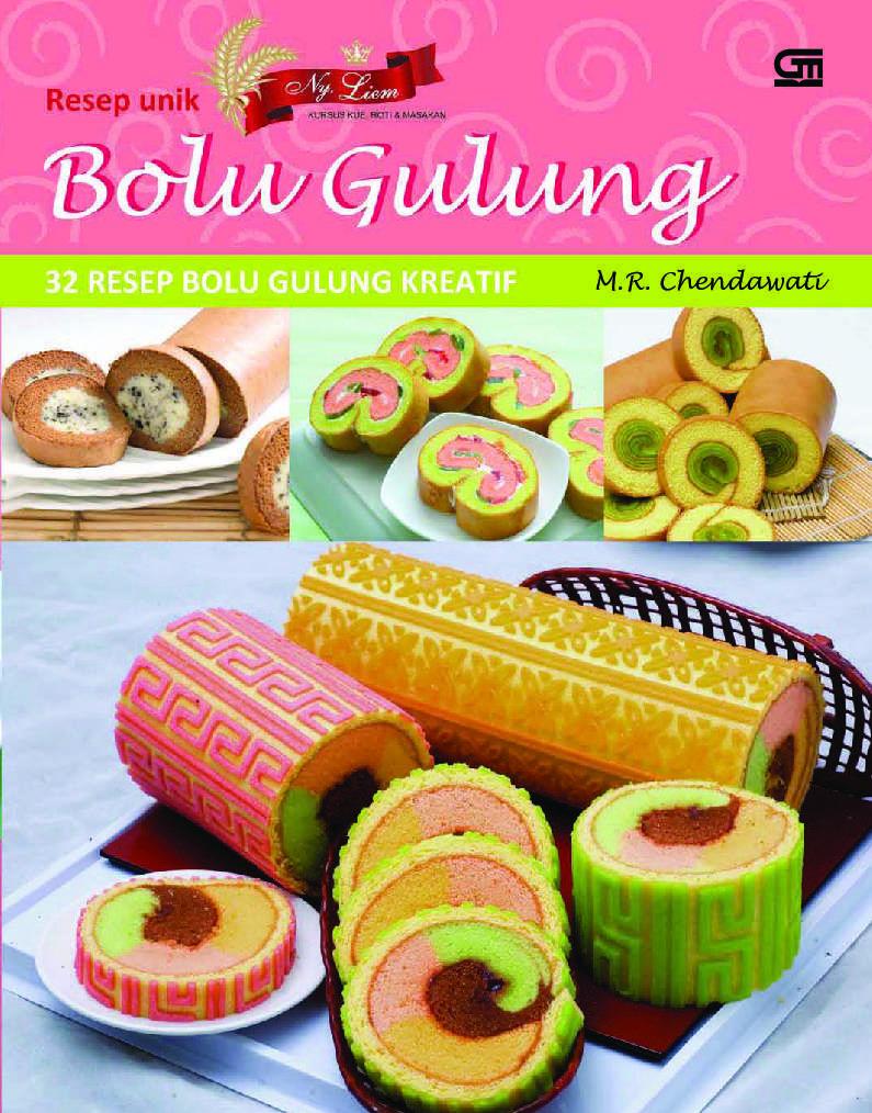 Jual Buku Resep Unik Ny Liem Bolu Gulung 32 Resep Bolu Gulung Kreatif Oleh Chendhawati Scoop Indonesia Resep Kreatif