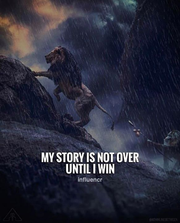 Inspirational Positive Quotes :My story is not over until I win.