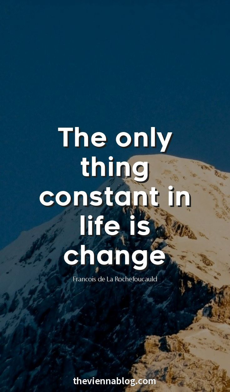 the only constant in life is 2 definition of change: • to make the form, nature, content, future course, etc, of (something) different from what it is (or from what it would be.