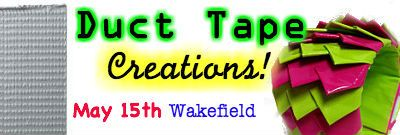 Duct Tape Creations Workshop at Pow!Science! Wakefield on May 15th! Register online: http://events.constantcontact.com/register/event?llr=vnlf5liab=a07e7fq0rg8c6bd0db9