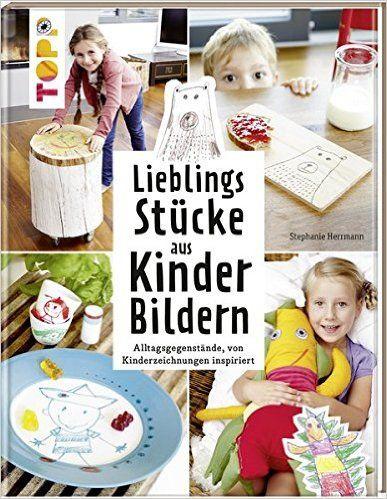 Lieblingsstücke aus Kinderbildern: Alltagsgegenstände, von Kinderzeichnungen inspiriert: Amazon.de: Stephanie Herrmann: Bücher