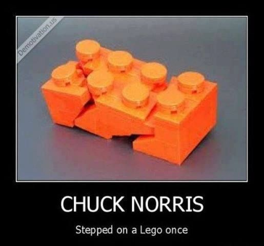 Chuck Norris stepped on a Lego once...