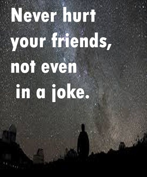 Never Hurt Your Friends Inspiring Quotes Friendship Quotes