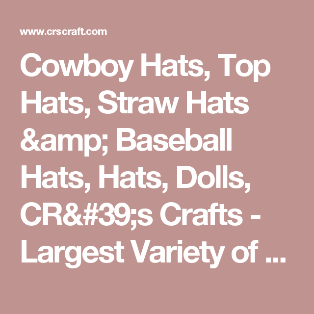 Cowboy Hats, Top Hats, Straw Hats & Baseball Hats, Hats, Dolls, CR's Crafts - Largest Variety of Doll Supplies and Bear Supplies ANYWHERE!
