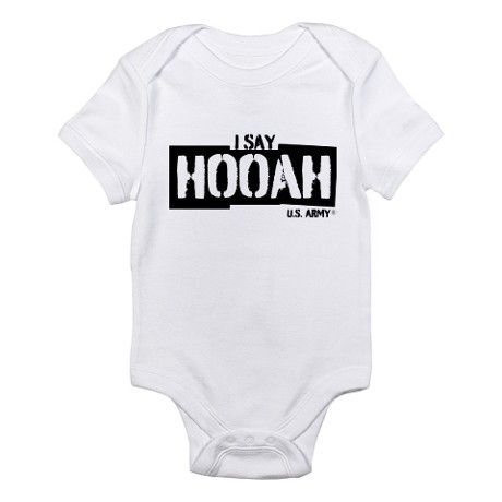 38555d775 I Say Hooah Body Suit on CafePress.com  Military  Army  Baby  Infant ...