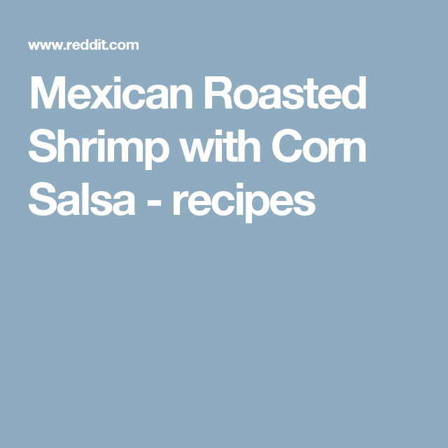 Mexican Roasted Shrimp with Corn Salsa - recipes