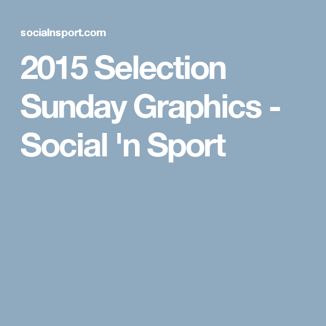 2015 Selection Sunday Graphics - Social 'n Sport